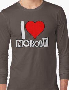 I love Nobody Long Sleeve T-Shirt