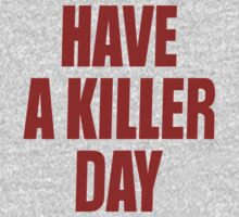 Have A Killer Day by Levels