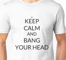 Keep Calm And: Bang Your Head Unisex T-Shirt