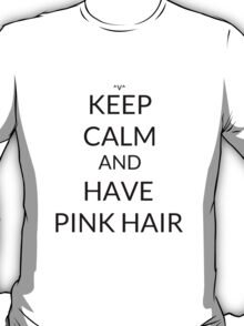 Keep Calm And: Have Pink Hair T-Shirt