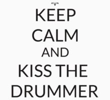 Keep Calm And: Kiss The Drummer  by Joji387