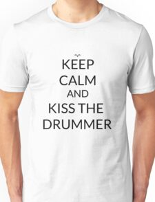 Keep Calm And: Kiss The Drummer  Unisex T-Shirt