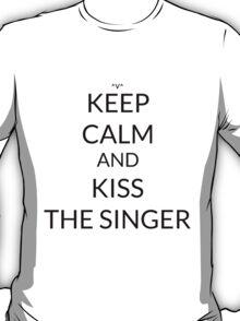 Keep Calm And: Kiss The Singer T-Shirt