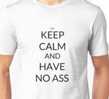 Keep Calm And: Have No Ass Unisex T-Shirt