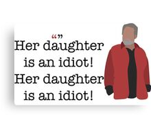 Her Daughter Is an Idiot Parks and Recreation Canvas Print