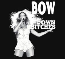 BEYONCE SAYS YOU BETTAH BOW DOWN by HELLACOOL