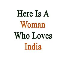 Here Is A Woman Who Loves India  Photographic Print