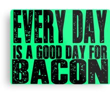 Every Day is a Good Day for Bacon Metal Print