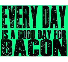Every Day is a Good Day for Bacon Photographic Print