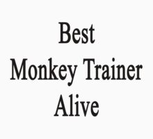 Best Monkey Trainer Alive by supernova23