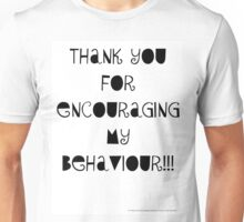 Thank You for Encouraging My Behaviour  Unisex T-Shirt