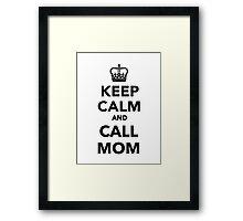 Keep calm and call Mom Framed Print