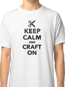 Keep calm and craft on Classic T-Shirt