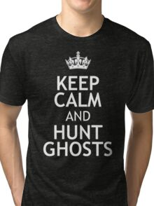 KEEP CALM AND HUNT GHOSTS Tri-blend T-Shirt
