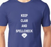Keep clam and spellcheck Unisex T-Shirt