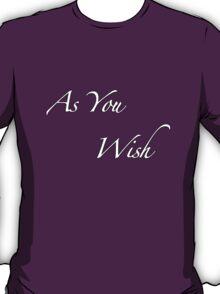 as you wish T-Shirt
