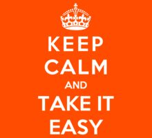 Keep Calm And Take It Easy by bboyhyper