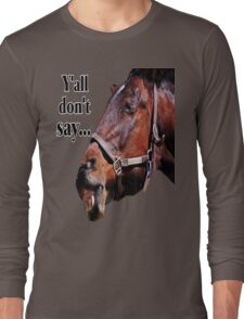 Y'all Don't Say... Long Sleeve T-Shirt