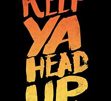 KEEP YA HEAD UP by Matthew Taylor Wilson