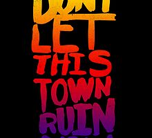 DON'T LET THIS TOWN RUIN YOU by Matthew Taylor Wilson