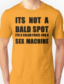ITS NOT A BALD SPOT ITS A SOLAR PANEL FOR A SEX MACHINE Unisex T-Shirt