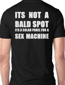 ITS NOT A BALD SPOT ITS A SOLAR PANEL FOR A SEX MACHINE WHITE Unisex T-Shirt