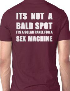 ITS NOT A BALD SPOT ITS A SOLAR PANEL FOR A SEX MACHINE WHITE Unisex T-Shirt