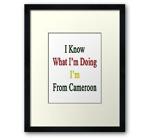 I Know What I'm Doing I'm From Cameroon  Framed Print