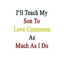 I'll Teach My Son To Love Cameroon As Much As I Do  Photographic Print