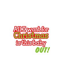 All I want for Christmas is this baby OUT!  in red and green Photographic Print