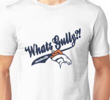Whats gully? (BRONCOS)  Unisex T-Shirt