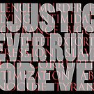 injustice never rules forever by dedmanshootn