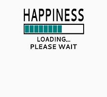 Happiness Loading Please Wait Unisex T-Shirt
