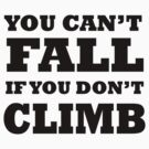 You can't fall if you don't climb by Mehdals