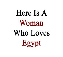 Here Is A Woman Who Loves Egypt  Photographic Print