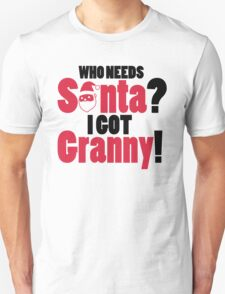 Who needs santa? I got granny! Unisex T-Shirt