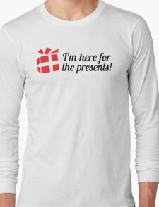 I'm here for the presents Long Sleeve T-Shirt