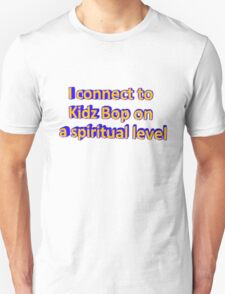 I Connect to Kidz Bop On a Spiritual Level Unisex T-Shirt
