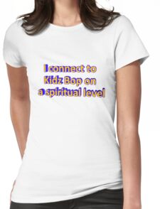 I Connect to Kidz Bop On a Spiritual Level Womens Fitted T-Shirt