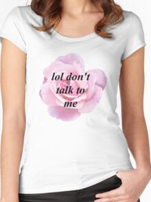 Lol Don't Talk to Me Women's Fitted Scoop T-Shirt