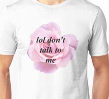 Lol Don't Talk to Me Unisex T-Shirt