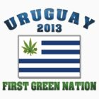 Uruguay Weed - First Green Nation 2013 by MarijuanaTshirt
