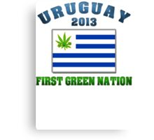 Uruguay Weed - First Green Nation 2013 Canvas Print
