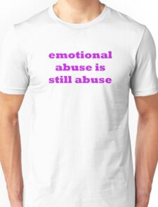 Emotional Abuse Is Still Abuse Unisex T-Shirt
