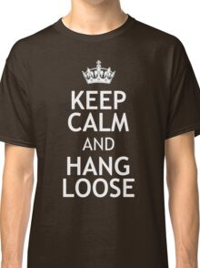 KEEP CALM AND HANG LOOSE Classic T-Shirt