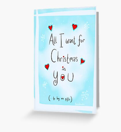 All I want for Christmas is you...to buy me things Greeting Card