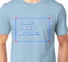 SORRY. I KNOW NOTHING. Unisex T-Shirt