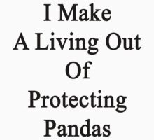 I Make A Living Out Of Protecting Pandas  by supernova23