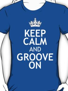 KEEP CALM AND GROOVE ON T-Shirt