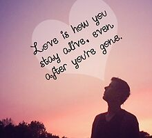 Love is how you stay alive by iheartcory
